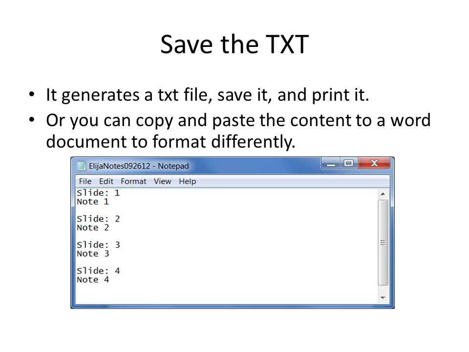 Save the TXT It generates a txt file, save it, and print it. Or you can copy and paste the content to a word document to format differently.