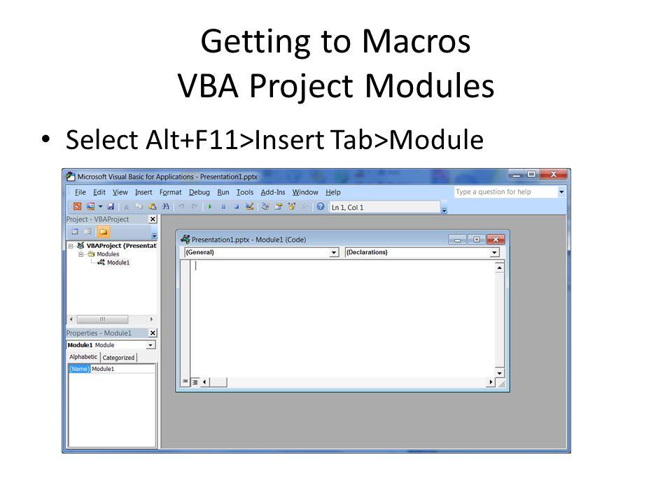 Getting to Macros VBA Project Modules Select Alt+F11>Insert Tab>Module