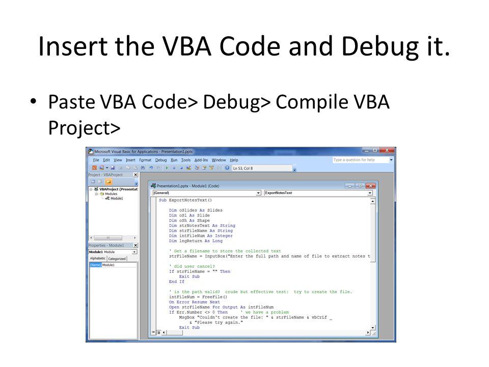 Insert the VBA Code and Debug it. Paste VBA Code> Debug> Compile VBA Project>
