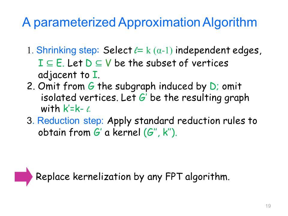 19 1. Shrinking step : Select l = k (α-1) independent edges, I ⊆ E.