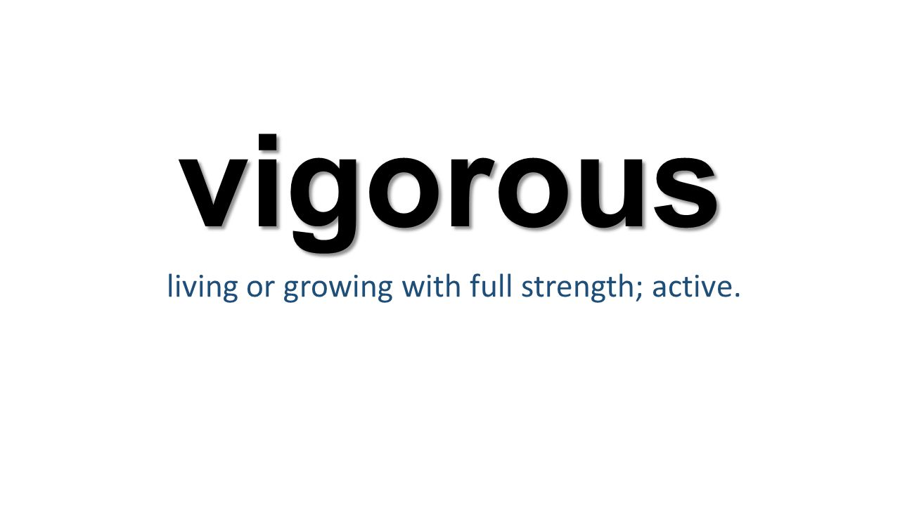 vigorous living or growing with full strength; active.