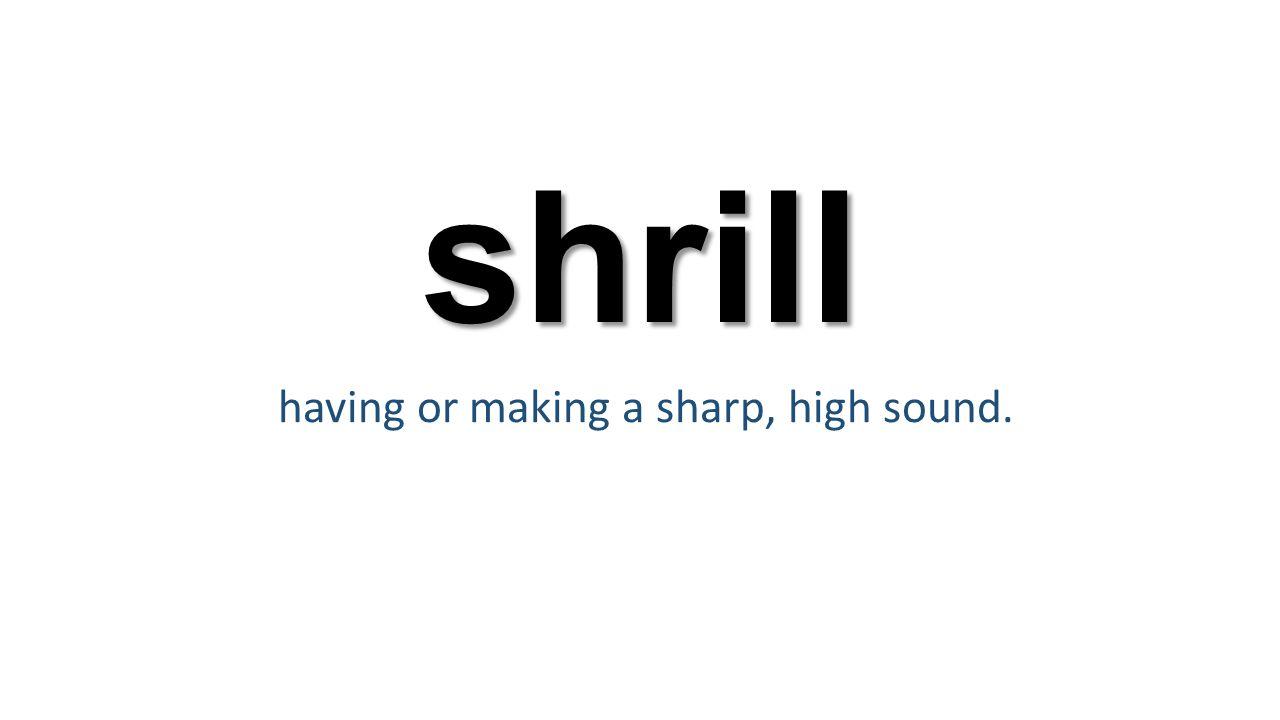 shrill having or making a sharp, high sound.