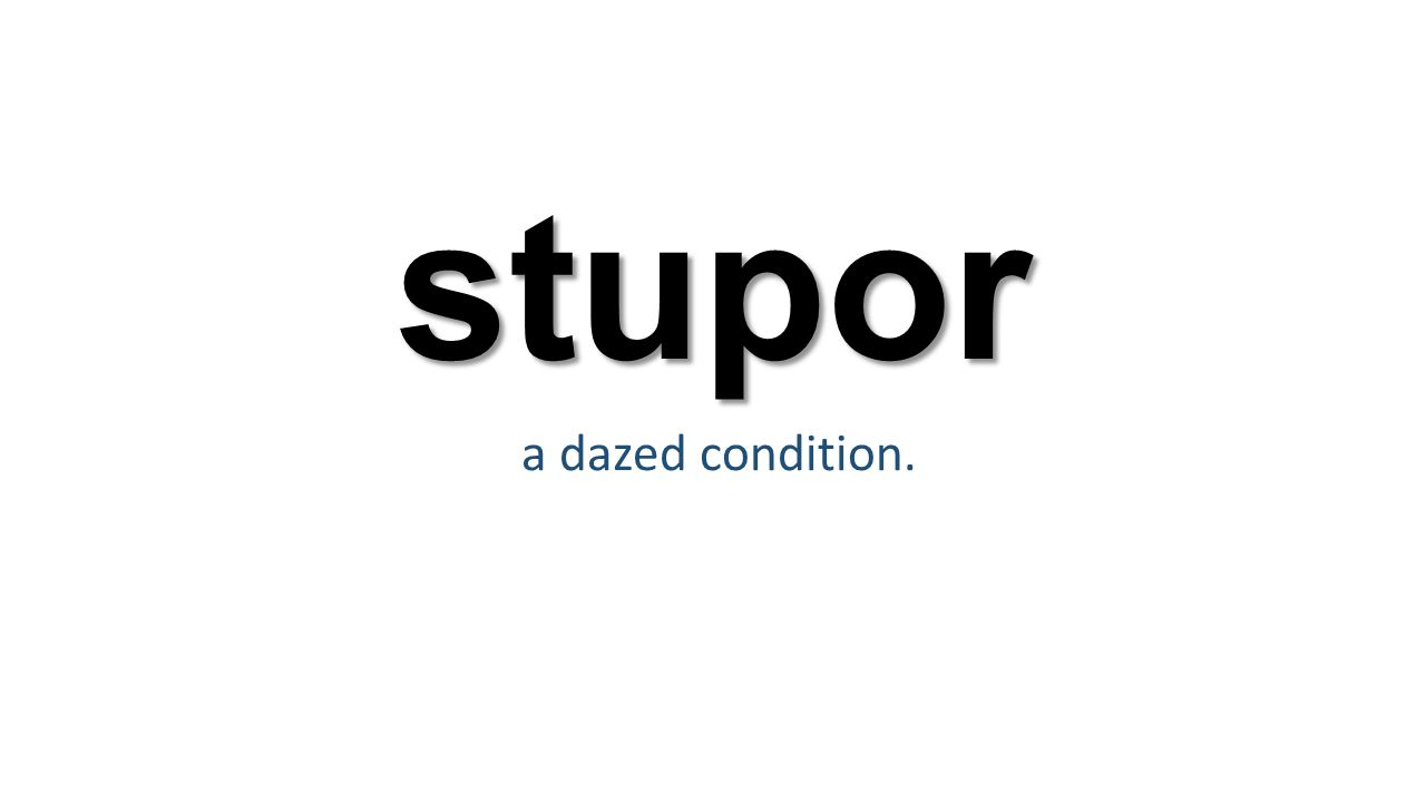 stupor a dazed condition.