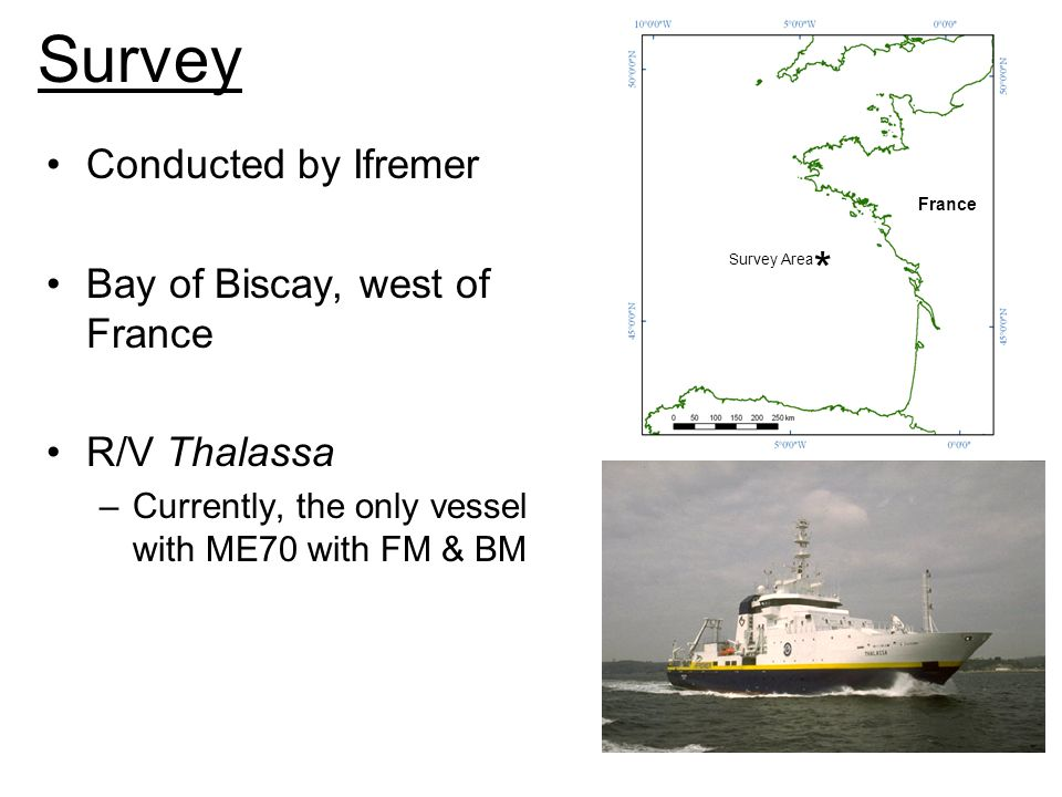 France + Survey Area * Survey Thalassa See Ifremer articles for vessel and equipment details, Or get from L. Berger. Particularly, Nav/Pos ME70_Ifreme