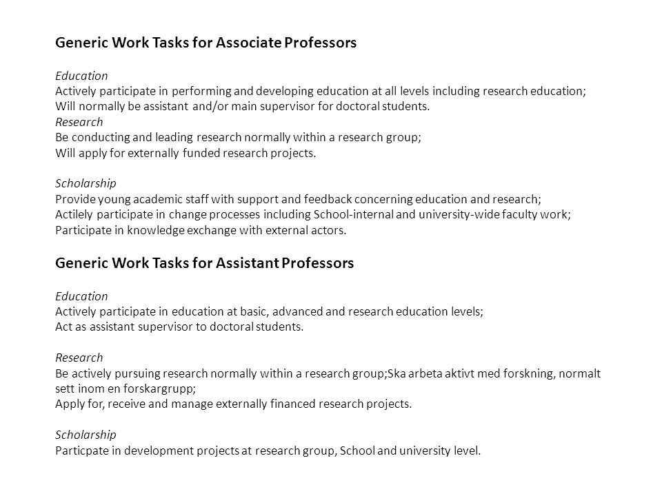 Generic Work Tasks for Associate Professors Education Actively participate in performing and developing education at all levels including research education; Will normally be assistant and/or main supervisor for doctoral students.