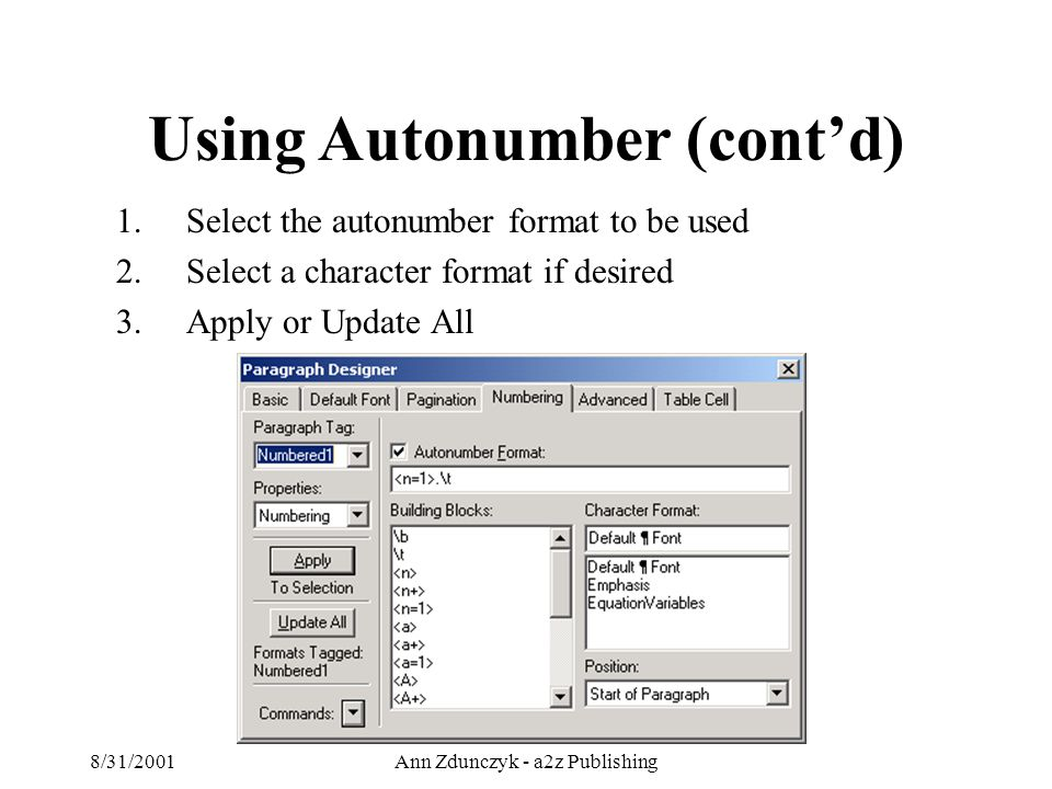 8/31/2001Ann Zdunczyk - a2z Publishing 1.Select the autonumber format to be used 2.Select a character format if desired 3.Apply or Update All Using Autonumber (cont'd)