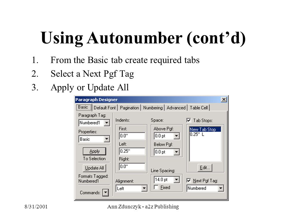 8/31/2001Ann Zdunczyk - a2z Publishing 1.From the Basic tab create required tabs 2.Select a Next Pgf Tag 3.Apply or Update All Using Autonumber (cont'd)