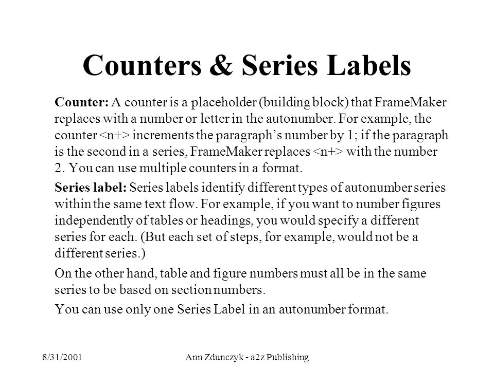 8/31/2001Ann Zdunczyk - a2z Publishing Counter: A counter is a placeholder (building block) that FrameMaker replaces with a number or letter in the autonumber.