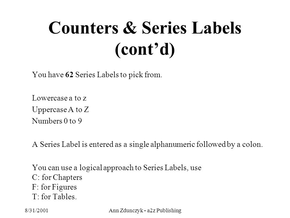 8/31/2001Ann Zdunczyk - a2z Publishing You have 62 Series Labels to pick from.