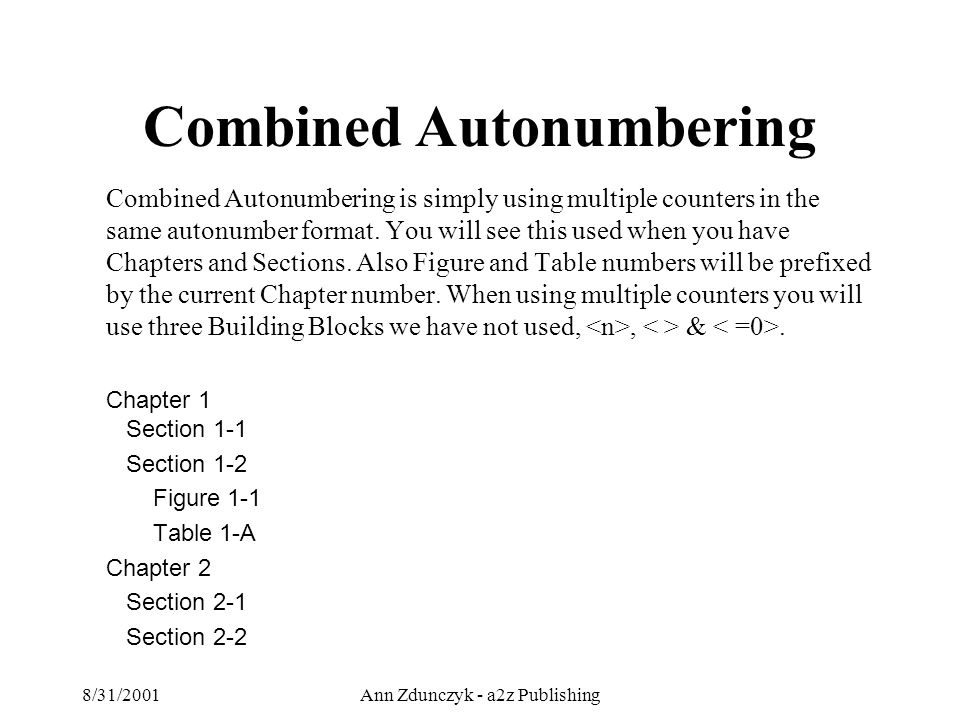 8/31/2001Ann Zdunczyk - a2z Publishing Combined Autonumbering is simply using multiple counters in the same autonumber format.