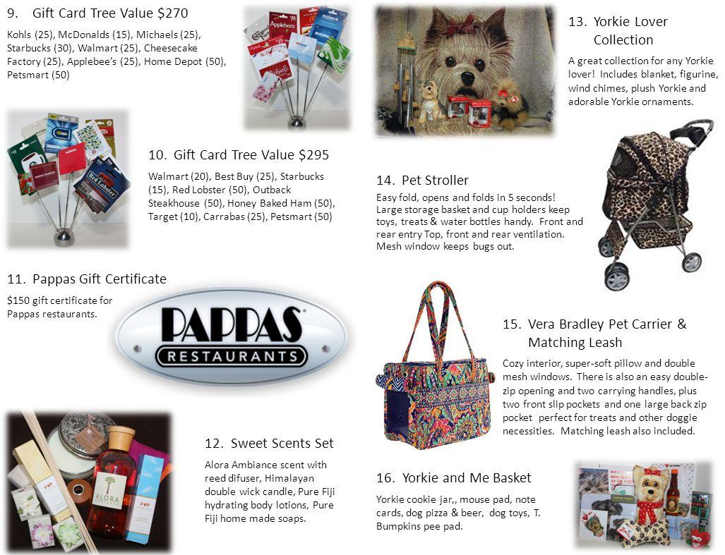 9.Gift Card Tree Value $270 Kohls (25), McDonalds (15), Michaels (25), Starbucks (30), Walmart (25), Cheesecake Factory (25), Applebee's (25), Home Depot (50), Petsmart (50) 10.Gift Card Tree Value $295 Walmart (20), Best Buy (25), Starbucks (15), Red Lobster (50), Outback Steakhouse (50), Honey Baked Ham (50), Target (10), Carrabas (25), Petsmart (50) 11.Pappas Gift Certificate $150 gift certificate for Pappas restaurants.