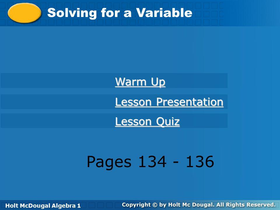 Holt McDougal Algebra 1 Solving for a Variable Holt Algebra 1 Warm Up Warm Up Lesson Presentation Lesson Presentation Lesson Quiz Lesson Quiz Holt McD