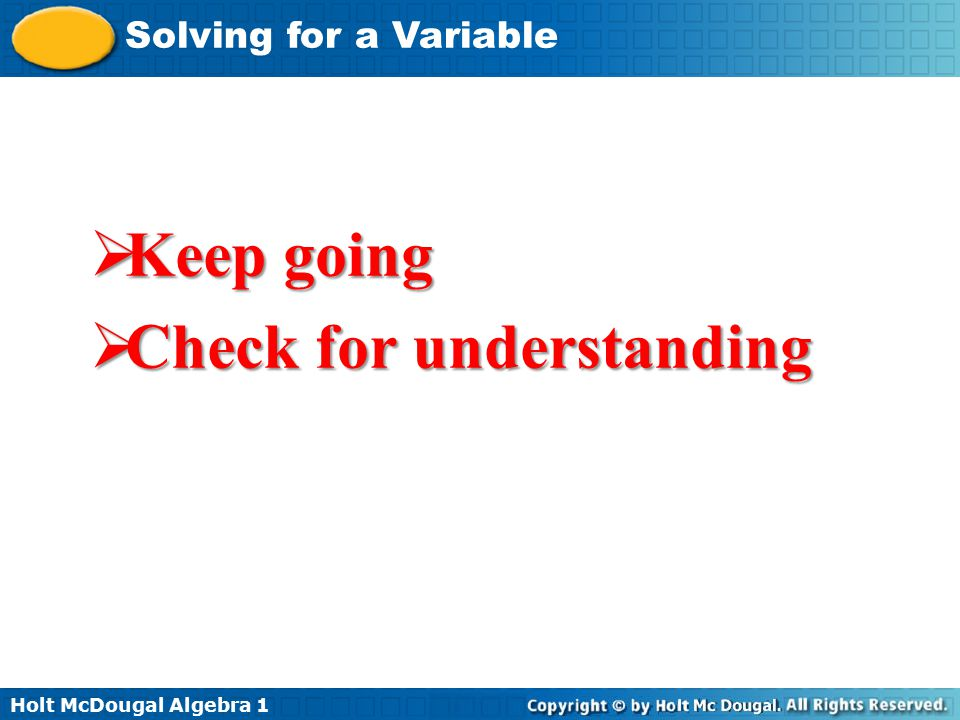 Holt McDougal Algebra 1 Solving for a Variable  Keep going  Check for understanding