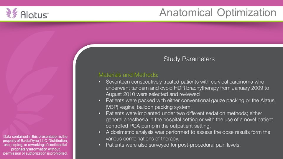 Anatomical Optimization Data contained in this presentation is the property of RadiaDyne, LLC. Distribution, use, coping, or reworking of confidential