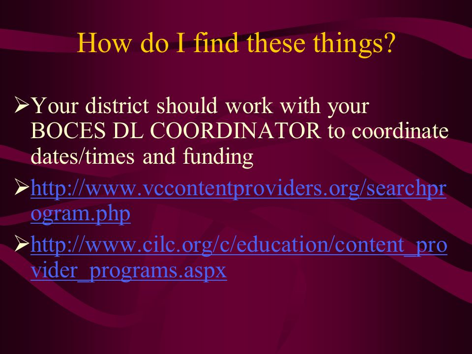 How do I find these things?  Your district should work with your BOCES DL COORDINATOR to coordinate dates/times and funding  http://www.vccontentpro