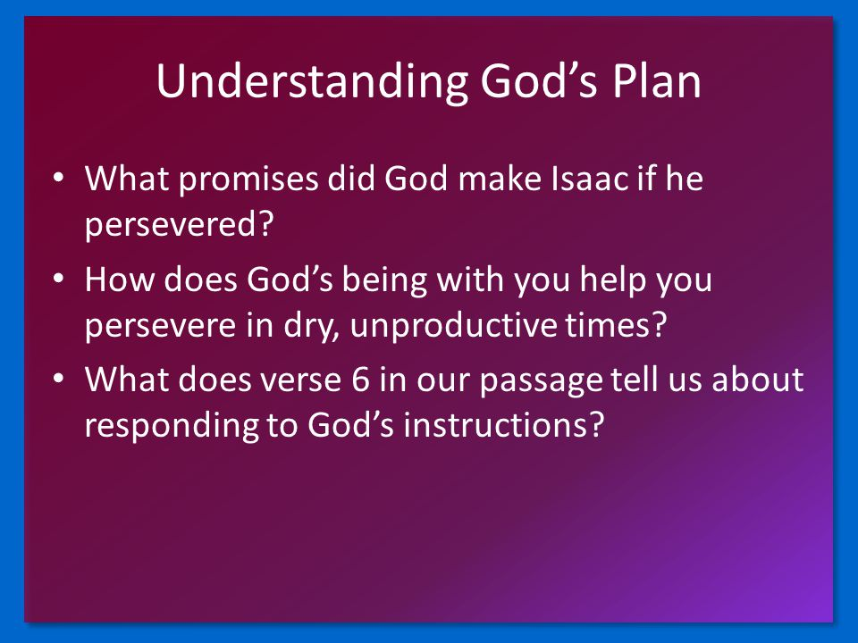 Understanding God's Plan What promises did God make Isaac if he persevered? How does God's being with you help you persevere in dry, unproductive time