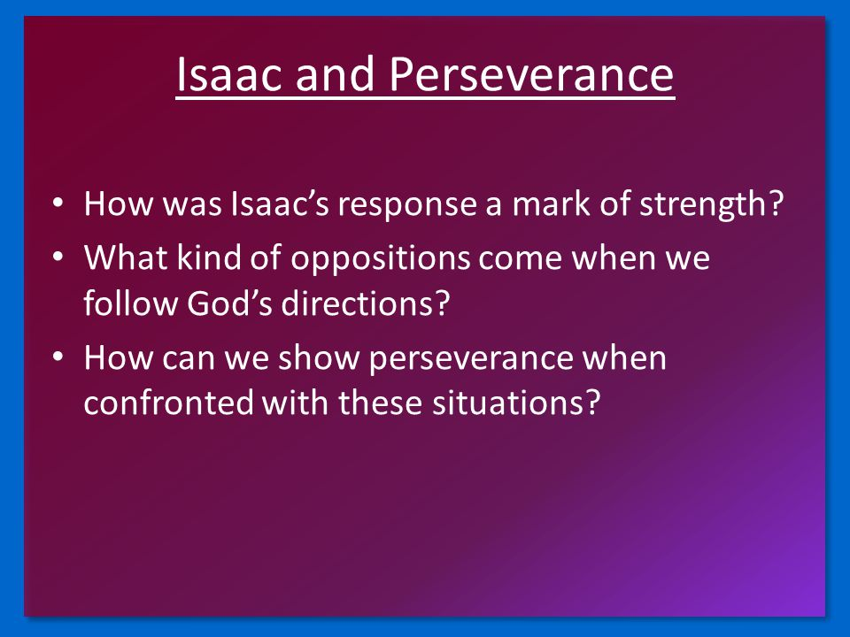 Isaac and Perseverance How was Isaac's response a mark of strength.
