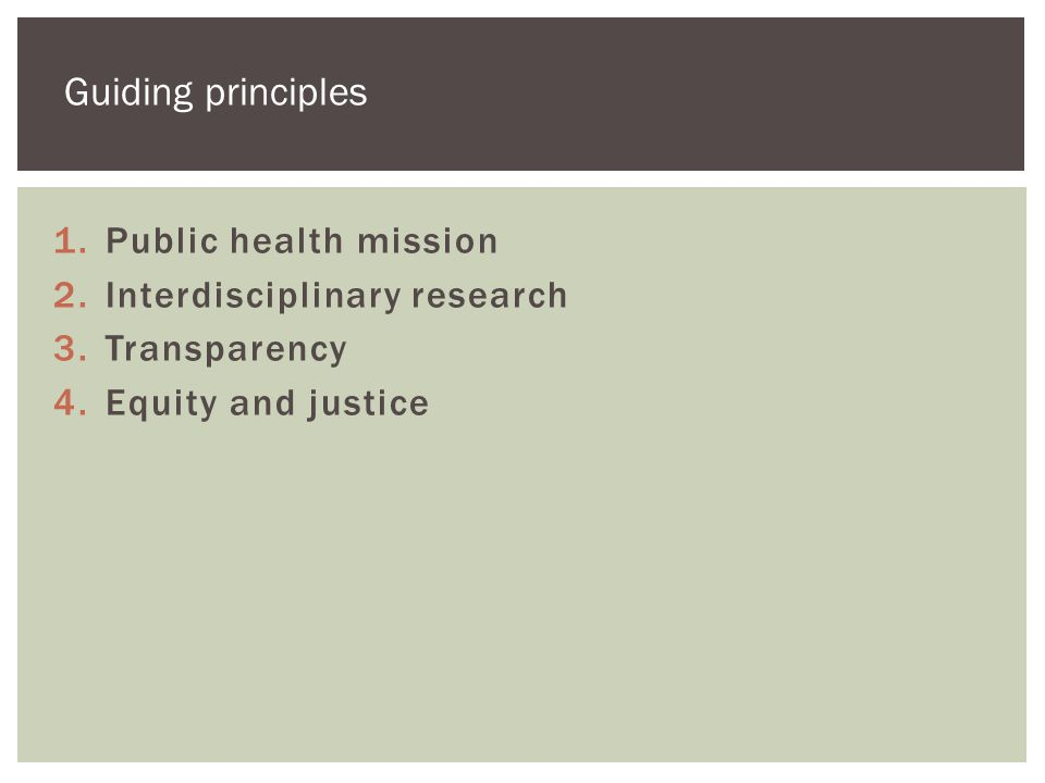 1.Public health mission 2.Interdisciplinary research 3.Transparency 4.Equity and justice Guiding principles