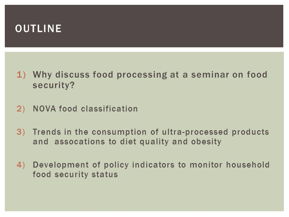 1)Why discuss food processing at a seminar on food security.