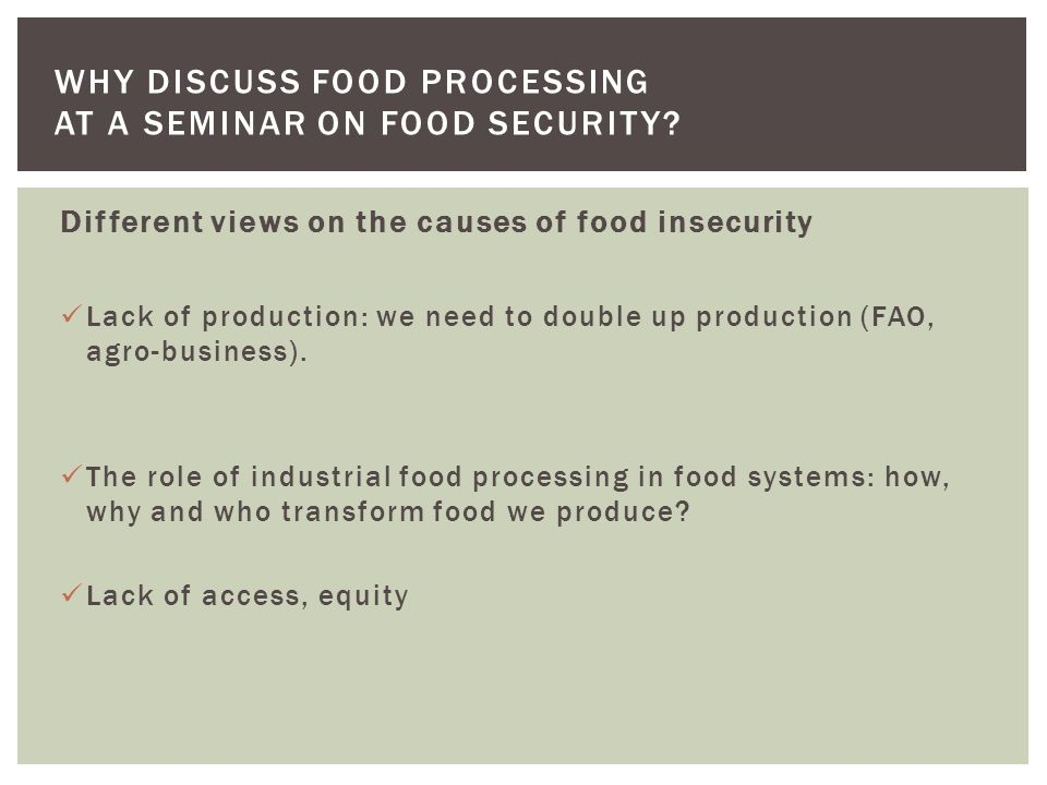 Different views on the causes of food insecurity Lack of production: we need to double up production (FAO, agro-business).