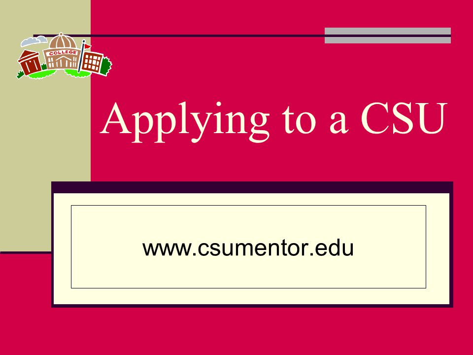 CSU Application Deadline October 1- November 30: Submission period for applicants for fall 2013.