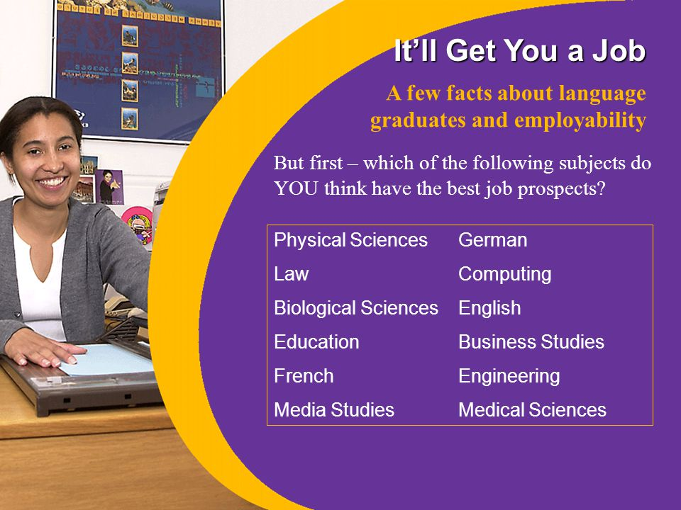 It'll Get You a Job Being able to speak other languages is a skill that gets you ahead The UK trades with over 200 countries worldwide (Source: Trade Partners UK, 2002) Businesses – large, medium and small – need employees with foreign language skills They also need people who are happy operating across cultures
