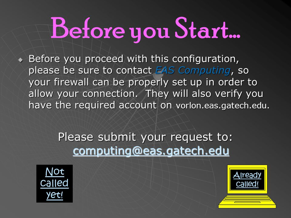 Before you Start…  Before you proceed with this configuration, please be sure to contact EAS Computing, so your firewall can be properly set up in order to allow your connection.