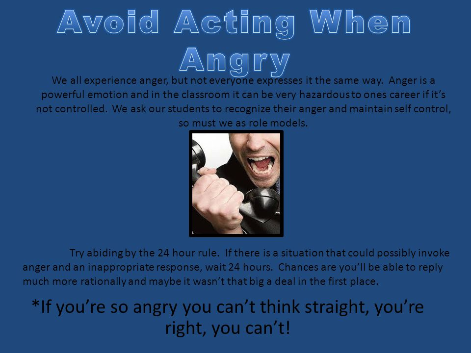 *If you're so angry you can't think straight, you're right, you can't! We all experience anger, but not everyone expresses it the same way. Anger is a