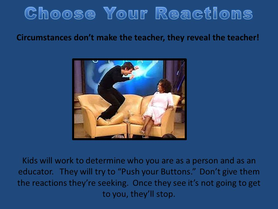 Circumstances don't make the teacher, they reveal the teacher.