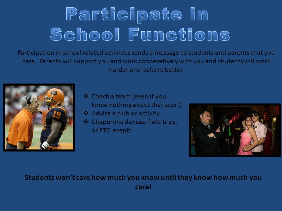 Participation in school related activities sends a message to students and parents that you care.