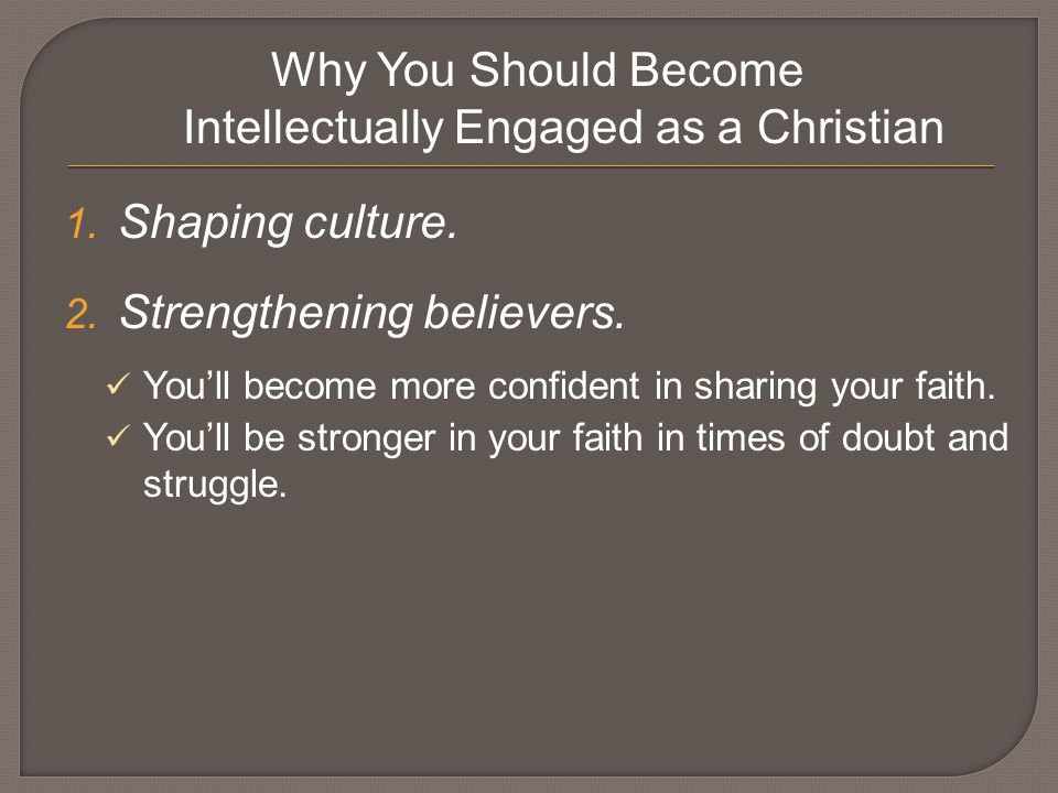 Why You Should Become Intellectually Engaged as a Christian 1.