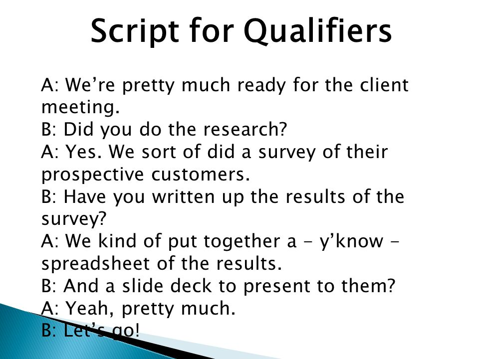Script for Qualifiers A: We're pretty much ready for the client meeting.