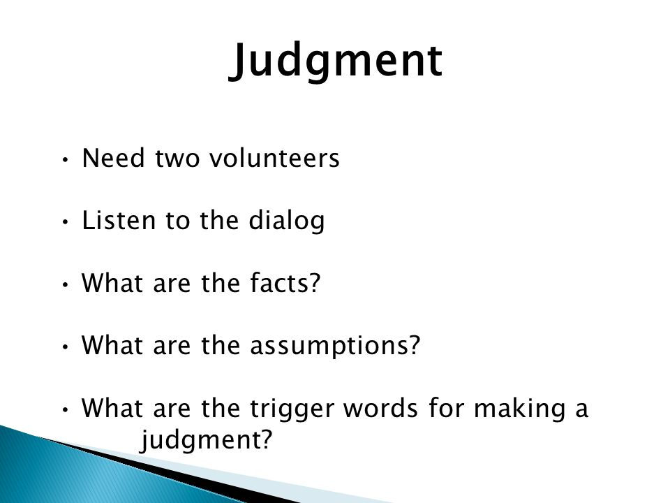 Judgment Need two volunteers Listen to the dialog What are the facts.