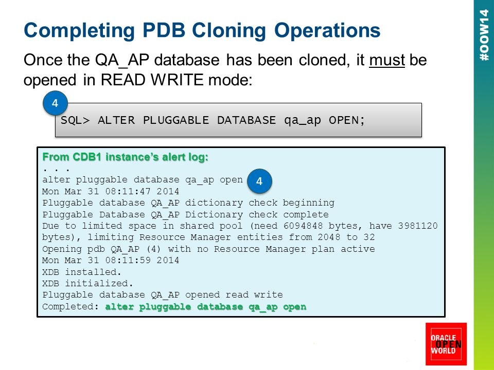 Completing PDB Cloning Operations Once the QA_AP database has been cloned, it must be opened in READ WRITE mode: SQL> ALTER PLUGGABLE DATABASE qa_ap OPEN; 4 4 From CDB1 instance's alert log:...