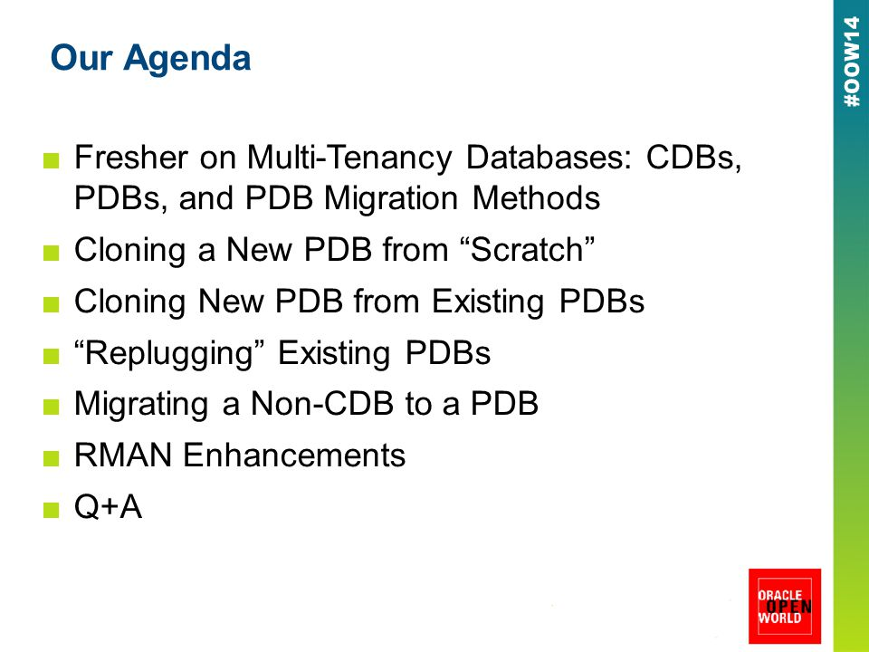 Our Agenda ■Fresher on Multi-Tenancy Databases: CDBs, PDBs, and PDB Migration Methods ■Cloning a New PDB from Scratch ■Cloning New PDB from Existing PDBs ■ Replugging Existing PDBs ■Migrating a Non-CDB to a PDB ■RMAN Enhancements ■Q+A