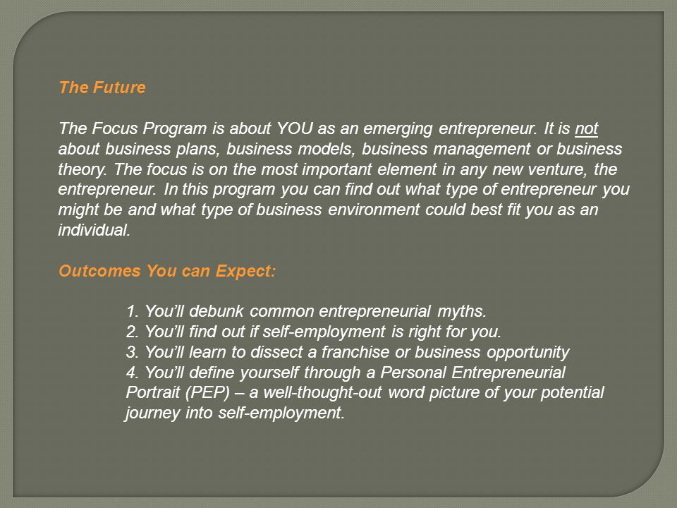 The Future The Focus Program is about YOU as an emerging entrepreneur.