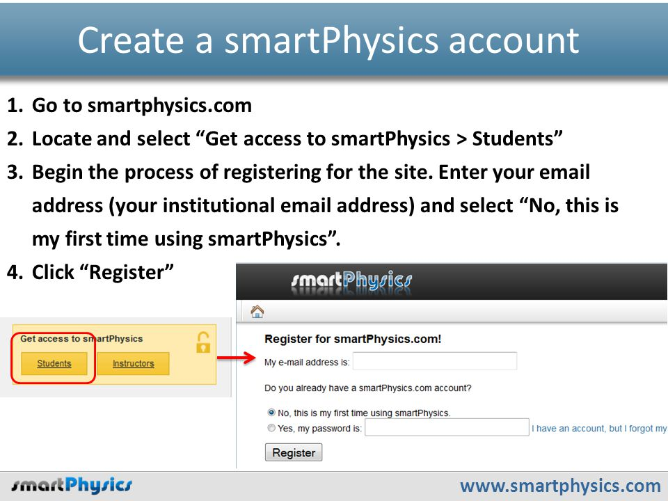 "www.smartphysics.com Create a smartPhysics account 1.Go to smartphysics.com 2.Locate and select ""Get access to smartPhysics > Students"" 3.Begin the pr"