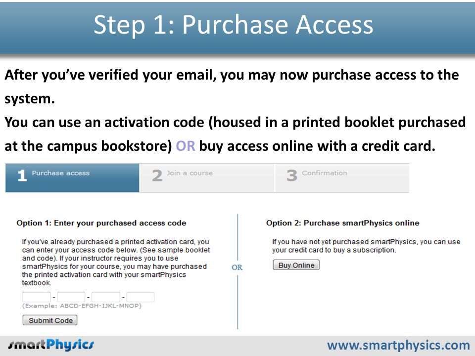 www.smartphysics.com Step 1: Purchase Access After you've verified your email, you may now purchase access to the system.