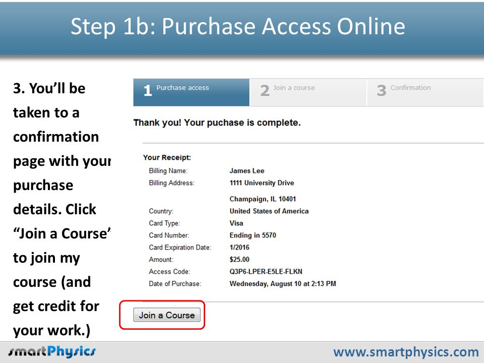 "www.smartphysics.com Step 1b: Purchase Access Online 3. You'll be taken to a confirmation page with your purchase details. Click ""Join a Course"" to jo"