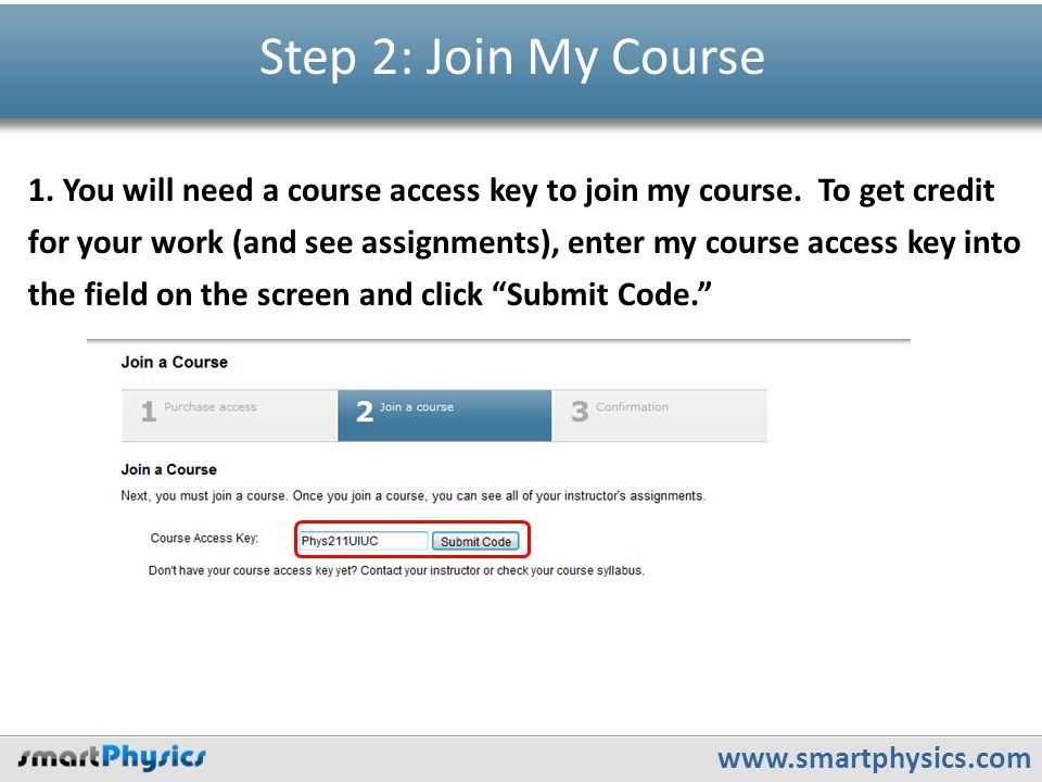 www.smartphysics.com Step 2: Join My Course 1. You will need a course access key to join my course.