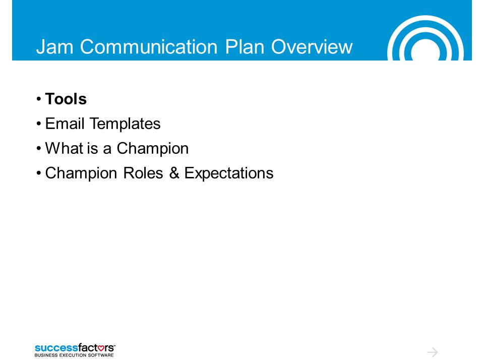 Jam Communication Plan Overview Tools Email Templates What is a Champion Champion Roles & Expectations