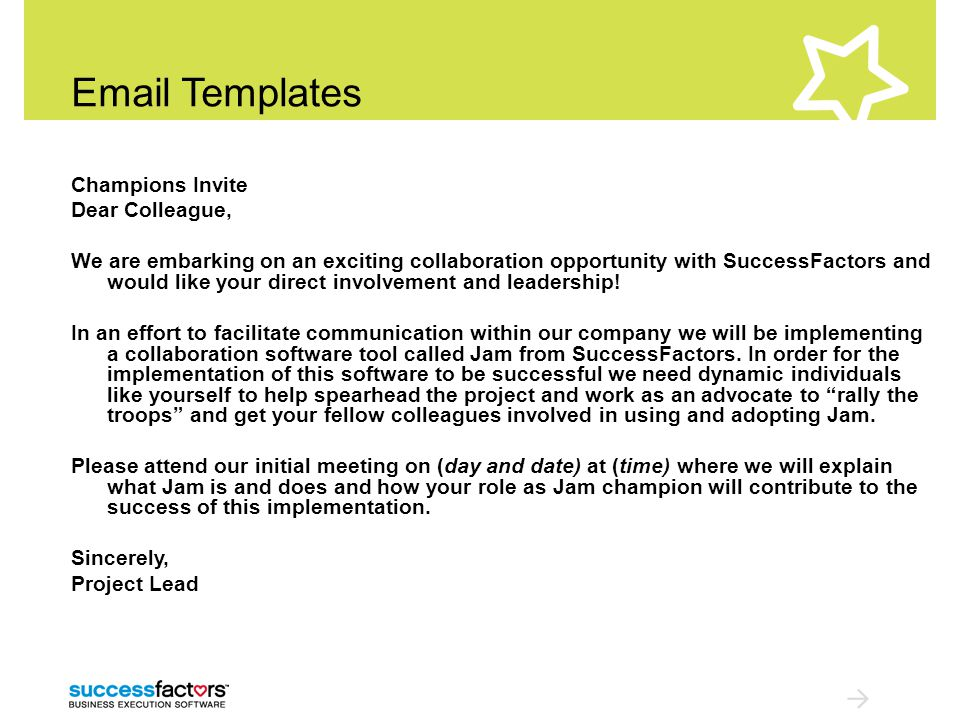Email Templates Champions Invite Dear Colleague, We are embarking on an exciting collaboration opportunity with SuccessFactors and would like your direct involvement and leadership.