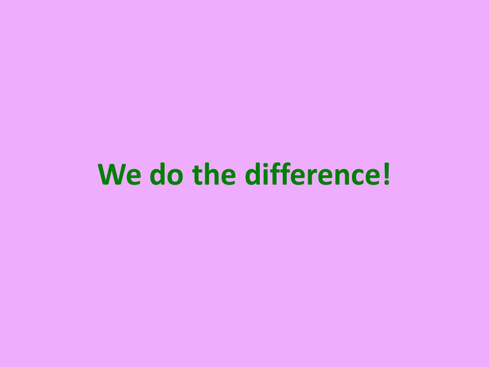 We do the difference!