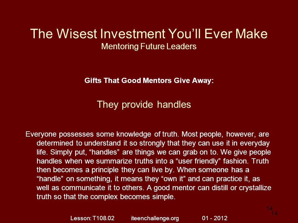 The Wisest Investment You'll Ever Make Mentoring Future Leaders Gifts That Good Mentors Give Away: Everyone possesses some knowledge of truth. Most pe