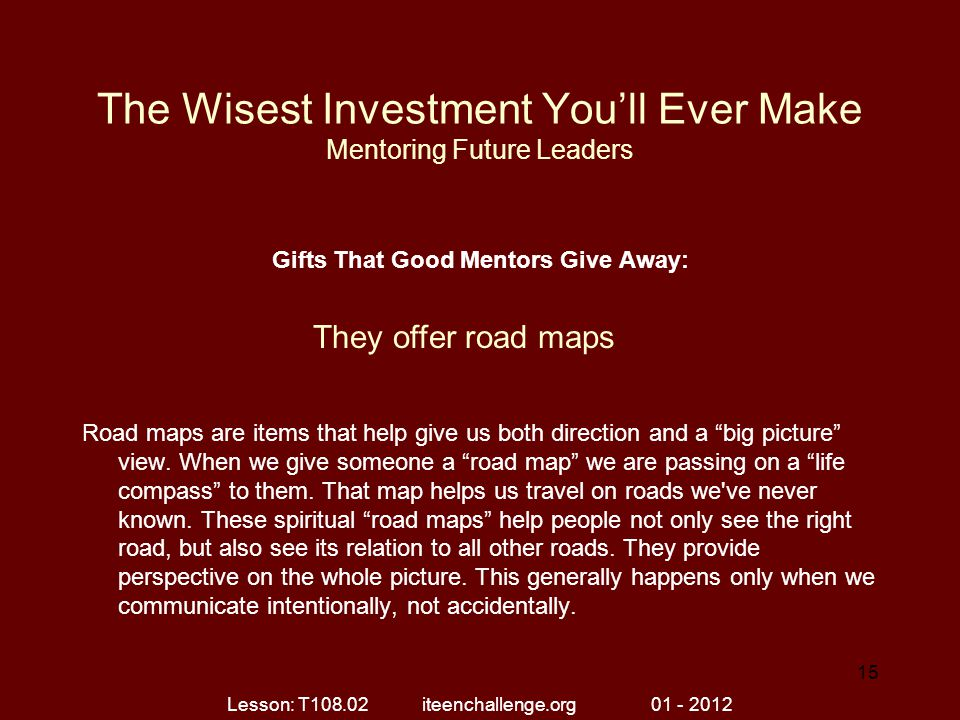 The Wisest Investment You'll Ever Make Mentoring Future Leaders Gifts That Good Mentors Give Away: Road maps are items that help give us both directio