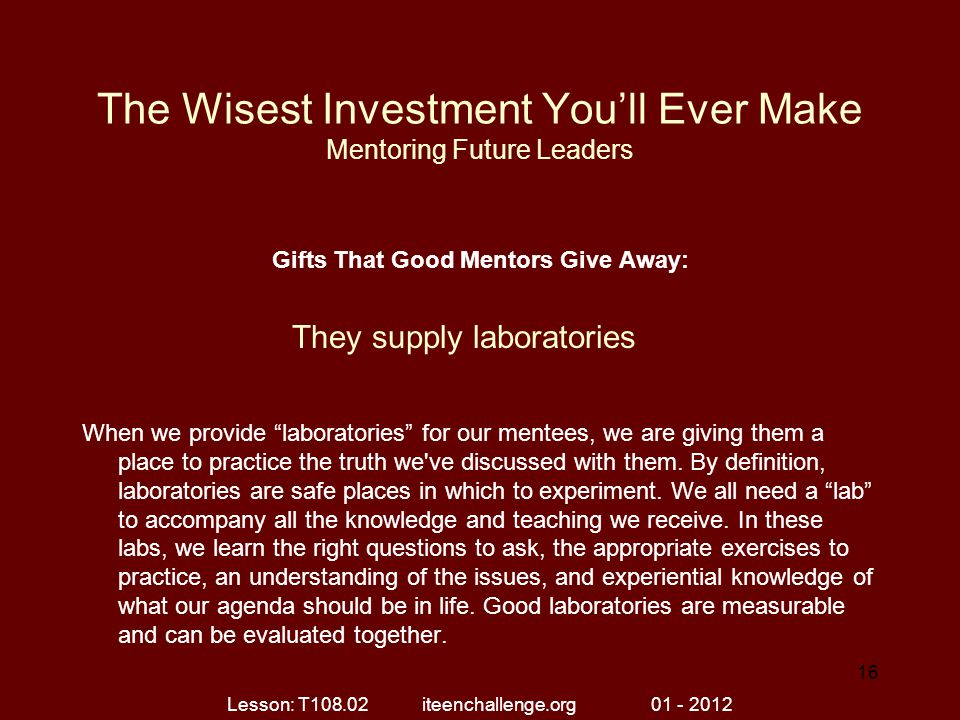 "The Wisest Investment You'll Ever Make Mentoring Future Leaders Gifts That Good Mentors Give Away: When we provide ""laboratories"" for our mentees, we"