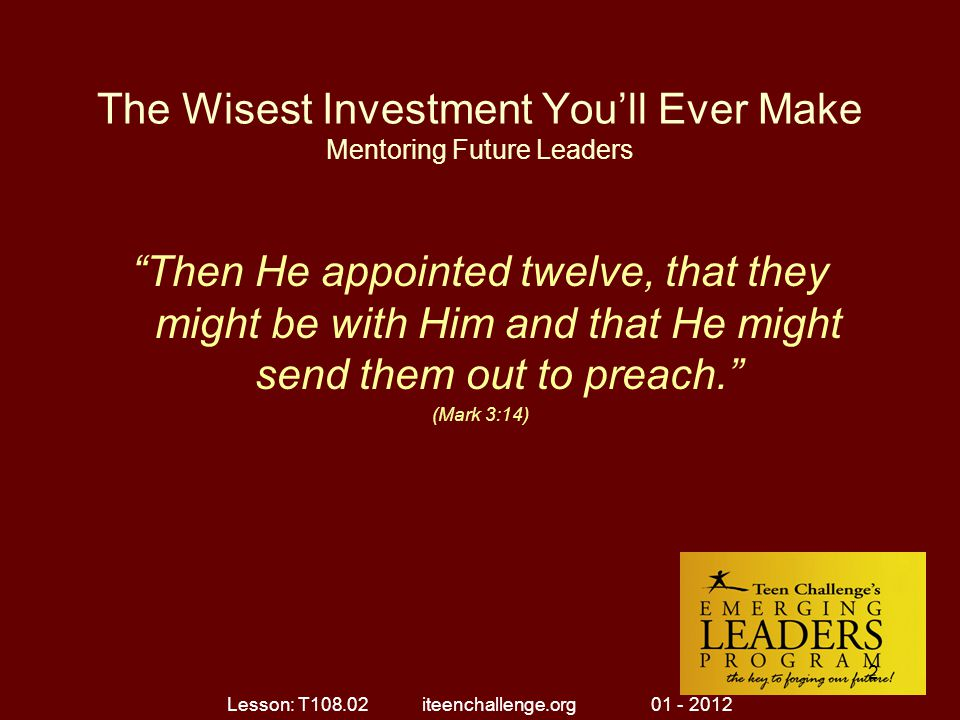 "The Wisest Investment You'll Ever Make Mentoring Future Leaders ""Then He appointed twelve, that they might be with Him and that He might send them out"