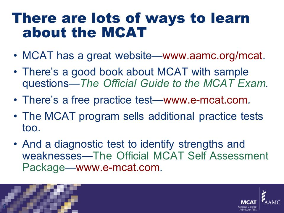 There are lots of ways to learn about the MCAT Your pre-health advisor knows a lot about the MCAT.