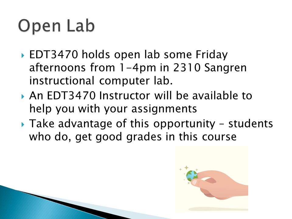  EDT3470 holds open lab some Friday afternoons from 1-4pm in 2310 Sangren instructional computer lab.