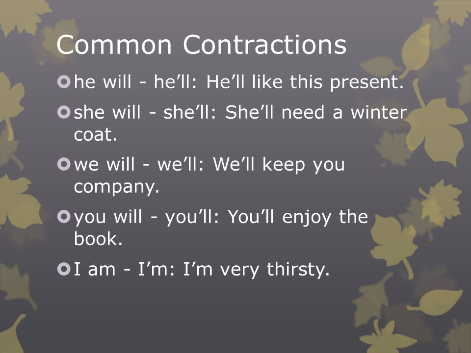 Common Contractions  he will - he'll: He'll like this present.